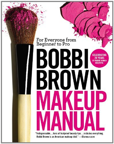 Bobbi Brown Makeup Manual: ...